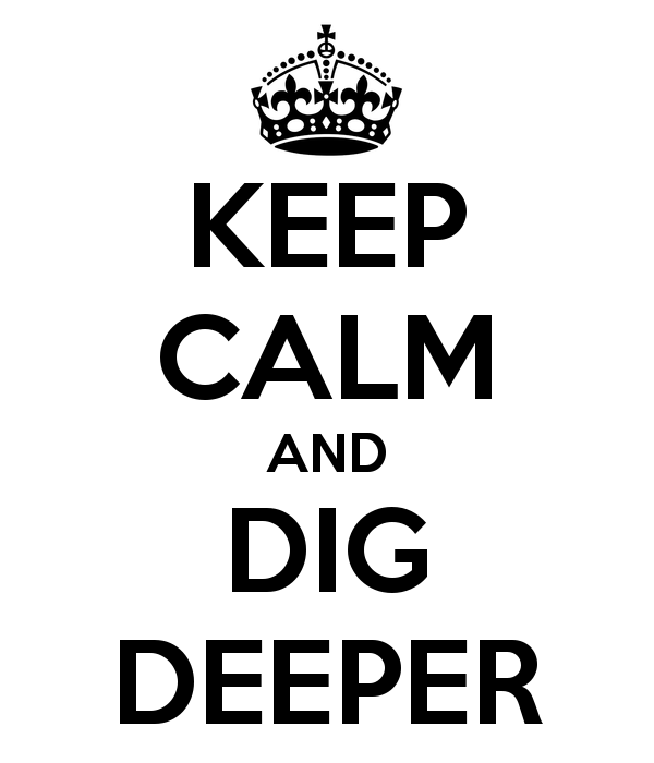 keep-calm-and-dig-deeper-35