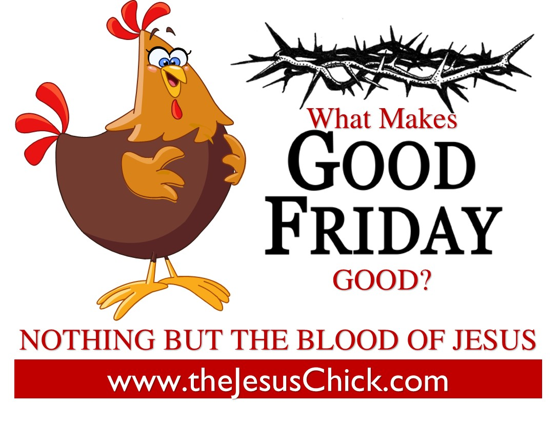 CHICK GOOD  FRIDAY