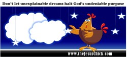 Don't let unexplainable dreams halt God's undeniable purpose