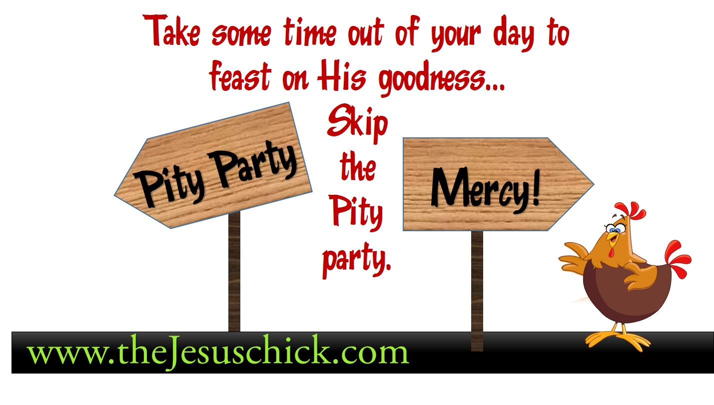 Feast on His mercy, Skip the Pity Party