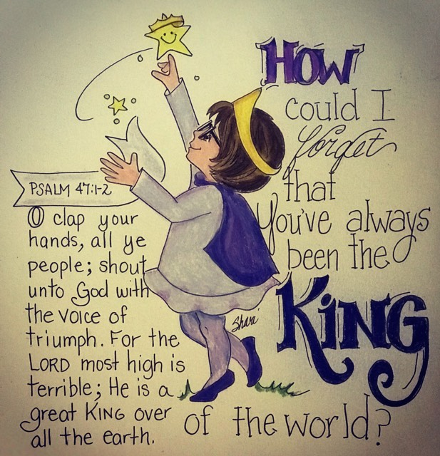 How could I forget that You've always been the King of the World?