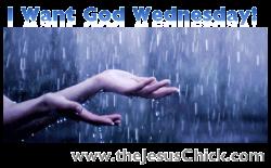 I Want God Wednesday!