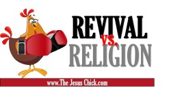 Revival Vs. Religion… Chick Fight!