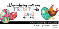 When healing won't come, trust His heel